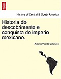 Historia Do Descobrimento E Conquista Do Imperio Mexicano.