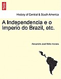 A Independencia E O Imperio Do Brazil, Etc.