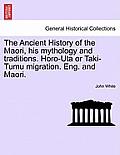 The Ancient History of the Maori, His Mythology and Traditions. Horo-Uta or Taki-Tumu Migration. Eng. and Maori. Vol. II