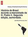 Historia Do Brasil Durante a Menoridade de D. Pedro II. Segunda Edicao, Aumentada.