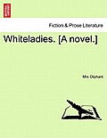 Whiteladies. [A Novel.]Vol. I.