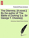 The Dilemma. [A Novel.] by the Author of 'The Battle of Dorking' [I.E. Sir George T. Chesney]. Vol. II.