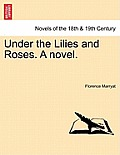 Under the Lilies and Roses. a Novel. Vol. I.