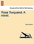 Rose Turquand. a Novel.Vol. I.