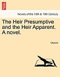 The Heir Presumptive and the Heir Apparent. a Novel. Vol. III