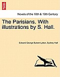 The Parisians. with Illustrations by S. Hall. Vol. I