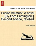 Lucille Belmont. a Novel ... [By Lord Lamington.] Second Edition, Revised. Vol. I.