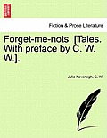 Forget-Me-Nots. [Tales. with Preface by C. W. W.]. Vol. I.