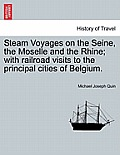 Steam Voyages on the Seine, the Moselle and the Rhine; With Railroad Visits to the Principal Cities of Belgium.
