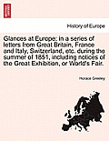 Glances at Europe; In a Series of Letters from Great Britain, France and Italy, Switzerland, Etc. During the Summer of 1851, Including Notices of the