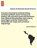 Travels in the Interior of South Africa, Comprising Fifteen Years' Hunting and Trading; With Journeys Across the Continent from Natal to Walvisch Bay,