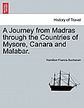 A Journey from Madras Through the Countries of Mysore, Canara and Malabar. Vol. I.
