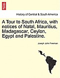 A Tour to South Africa, with Notices of Natal, Mauritius, Madagascar, Ceylon, Egypt and Palestine.