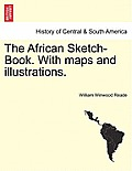 The African Sketch-Book. with Maps and Illustrations. Vol. II