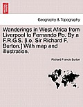 Wanderings in West Africa from Liverpool to Fernando Po. by A F.R.G.S. [I.E. Sir Richard F. Burton.] with Map and Illustration. Vol. I.