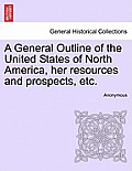A General Outline of the United States of North America, Her Resources and Prospects, Etc.