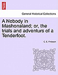 A Nobody in Mashonaland; Or, the Trials and Adventurs of a Tenderfoot.