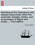 Narrative of the Operations and Recent Discoveries Within the Pyramids, Temples, Tombs, and Excavations, in Egypt and Nubia ... Vol. II. Third Edition