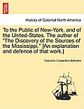 To the Public of New-York, and of the United-States. the Author of the Discovery of the Sources of the Mississippi. [An Explanation and Defence of Tha