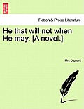 He That Will Not When He May. [A Novel.] Vol. I