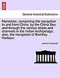Memoires: Comprising the Navigation to and from China, by the China Sea, and Through the Various Straits and Channels in the Ind