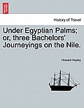 Under Egyptian Palms; Or, Three Bachelors' Journeyings on the Nile.