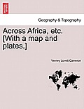 Across Africa, Etc. [With a Map and Plates.] Vol. I