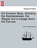 On Summer Seas, Including the Mediterranean, the Aegean and a Voyage Down the Danube.