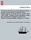 Travels to the Source of the Missouri River, Across the American Continent to the Pacific Ocean, by Order of U.S. Govt. 1804-1806. History of the Expe