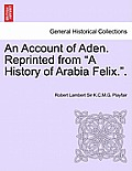 An Account of Aden. Reprinted from a History of Arabia Felix..