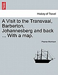 A Visit to the Transvaal, Barberton, Johannesberg and Back ... with a Map.