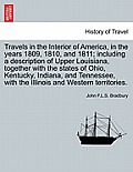 Travels in the Interior of America, in the Years 1809, 1810, and 1811; Including a Description of Upper Louisiana, Together with the States of Ohio, K