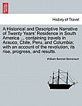 A Historical & Descriptive Narrative Of Twenty Years' Residence In South America ... Containing Travels In... by William Bennet Stevenson