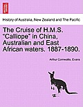 "The Cruise of H.M.S. ""Calliope"" in China, Australian and East African Waters. 1887-1890."