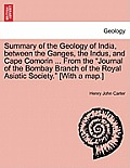 Summary of the Geology of India, Between the Ganges, the Indus, and Cape Comorin ... from the Journal of the Bombay Branch of the Royal Asiatic Societ