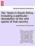 Ten Years in South Africa, Including a Particular Description of the Wild Sports of That Country. Vol. II