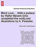 Blind Love ... with a Preface by Walter Besant [Who Completed the Work] and Illustrations by A. Forestier. Vol. I.