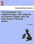 Old Sandbach and Neighbourhood, with Addenda on Holmes Chapel, and Old Little Peover. Revised ... Edition.