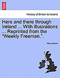 Here and There Through Ireland ... with Illustrations ... Reprinted from the Weekly Freeman.Part II