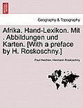 Afrika. Hand-Lexikon. Mit . Abbildungen Und Karten. [With a Preface by H. Roskoschny.] Erster Band