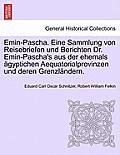 Emin-Pascha. Eine Sammlung Von Reisebriefen Und Berichten Dr. Emin-Pascha's Aus Der Ehemals Agyptichen Aequatorialprovinzen Und Deren Grenzlandern.