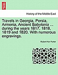 Travels in Georgia, Persia, Armenia, Ancient Babylonia ... During the Years 1817, 1818, 1819 and 1820. with Numerous Engravings. Vol. II