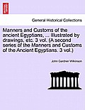 Manners and Customs of the Ancient Egyptians, ... Illustrated by Drawings, Etc. Vol. V, Third Edition