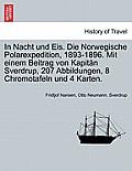 In Nacht Und Eis. Die Norwegische Polarexpedition, 1893-1896. Mit Einem Beitrag Von Kapitan Sverdrup, 207 Abbildungen, 8 Chromotafeln Und 4 Karten. Zw