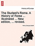 The Student's Rome. a History of Rome ... Illustrated ... New Edition, ... Revised.
