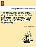 The Memorial History of the City of New York from Its First Settlement to the Year, 1892. Edited by J. G. Wilson. [With Illustrations.] Vol. III.