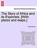 The Story of Africa and Its Explorers. [With Plates and Maps.] Vol. I.