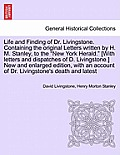 Life and Finding of Dr. Livingstone. Containing the Original Letters Written by H. M. Stanley, to the New York Herald. [With Letters and Dispatches of
