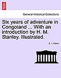 Six Years of Adventure in Congoland ... with an Introduction by H. M. Stanley. Illustrated.