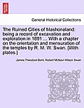The Ruined Cities of Mashonaland: Being a Record of Excavation and Exploration in 1891 ... with a Chapter on the Orientation and Mensuration of the Te